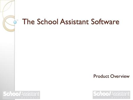 The School Assistant Software Product Overview. What is the School Assistant software? It is a data-management software solution, intended to assist schools.
