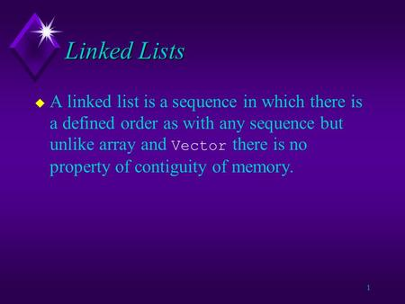 1 Linked Lists A linked list is a sequence in which there is a defined order as with any sequence but unlike array and Vector there is no property of.