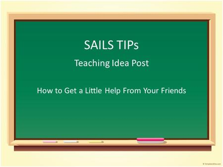 SAILS TIPs Teaching Idea Post How to Get a Little Help From Your Friends.