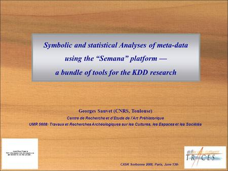 Symbolic and statistical Analyses of meta-data using the Semana platform a bundle of tools for the KDD research Georges Sauvet (CNRS, Toulouse) Centre.
