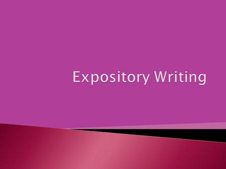 Expository writing is the process of uncovering or exposing a topic It simply explains a topic thoroughly.