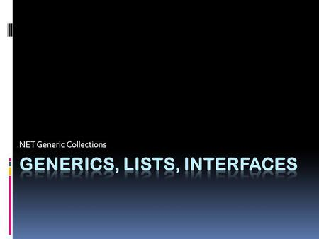 Generics, Lists, Interfaces