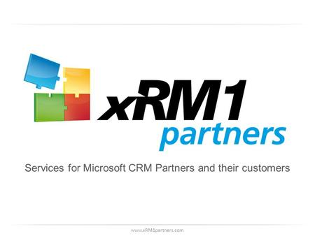 Www.xRM1partners.com Services for Microsoft CRM Partners and their customers.