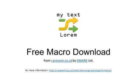 Free Macro Download from i-present.co.uk by GMARK Ltd.i-present.co.ukGMARK my text Lorem for more information :
