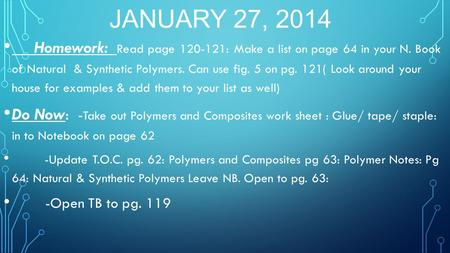 JANUARY 27, 2014 Homework: Read page 120-121: Make a list on page 64 in your N. Book of Natural & Synthetic Polymers. Can use fig. 5 on pg. 121( Look around.