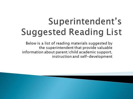 Below is a list of reading materials suggested by the superintendent that provide valuable information about parent/child academic support, instruction.