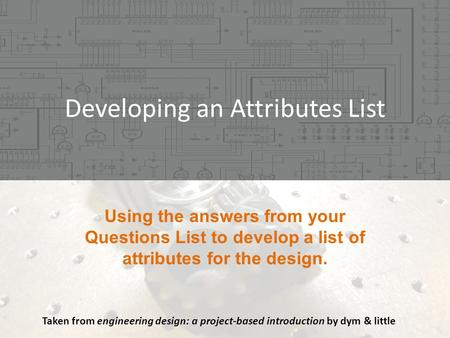 Developing an Attributes List Taken from engineering design: a project-based introduction by dym & little.