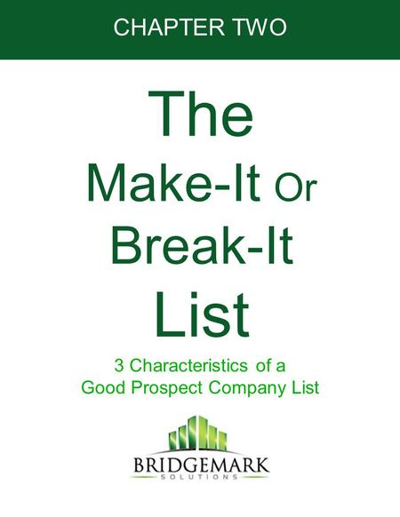 The Make-It Or Break-It List 3 Characteristics of a Good Prospect Company List CHAPTER TWO.