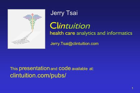 1 Jerry Tsai This presentation and code available at: clintuition.com/pubs/