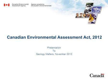 Canadian Environmental Assessment Act, 2012 Presentation To Geology Matters, November 2012.