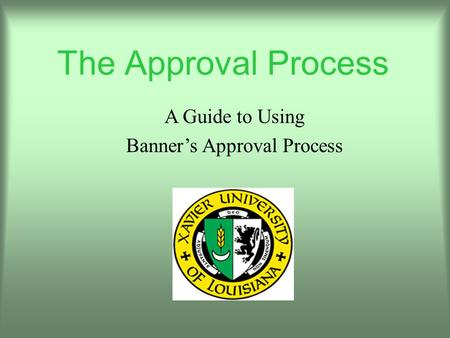 A Guide to Using Banners Approval Process The Approval Process.