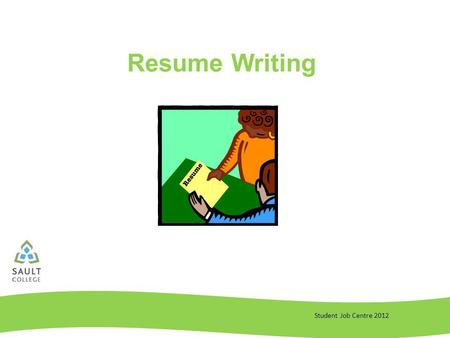 Student Job Centre 2012 Resume Writing. Student Job Centre 2012 4 Rules of Resume Writing 1.Relevance - make your resume relevant Read the job posting.
