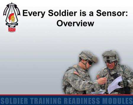 Every Soldier is a Sensor: Overview. 2 Terminal Learning Objective Action: Identify key components and definitions of Every Soldier is a Sensor (ES2)