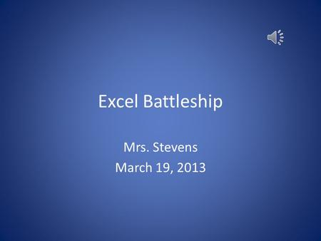 Excel Battleship Mrs. Stevens March 19, 2013 Table of Contents 1.Pre-planning your Battleground - LinkLink 2.Creating your Excel Workbook - LinkLink.