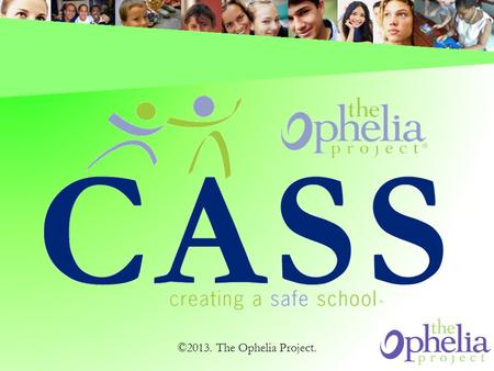 ©2013. The Ophelia Project.. How does CASS affect students? ©2013. The Ophelia Project.