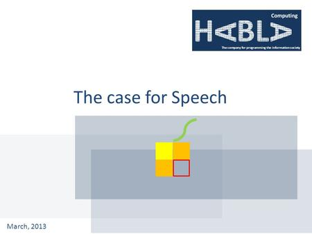 The case for Speech March, 2013. Think of the following kinds of applications … Do they have something in common? 2 ? ?