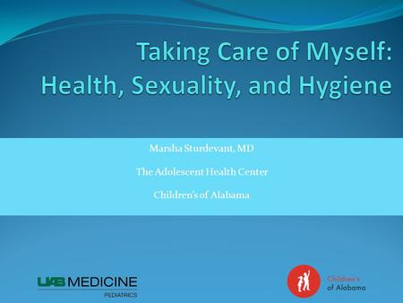 Marsha Sturdevant, MD The Adolescent Health Center Childrens of Alabama.
