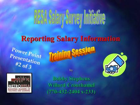by Bobby Stephens Willard Crouthamel (770-432-2404 x-233) Power Point Presentation #2 of 3 Reporting Salary Information.