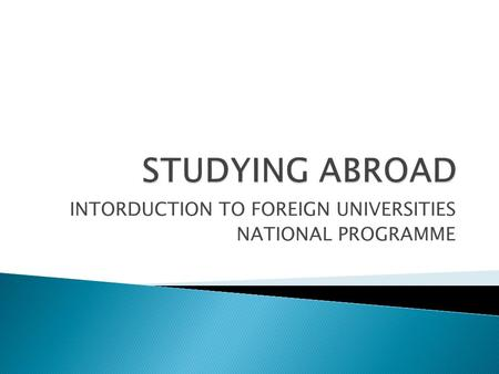 INTORDUCTION TO FOREIGN UNIVERSITIES NATIONAL PROGRAMME.