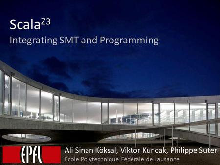 ScalaZ3 Integrating SMT and Programming