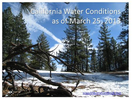 California Water Conditions as of March 25, 2013 www.MavensNotebook.com.