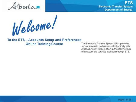 Page 1 of 56 To the ETS – Accounts Setup and Preferences Online Training Course The Electronic Transfer System (ETS) provides secure access to do business.