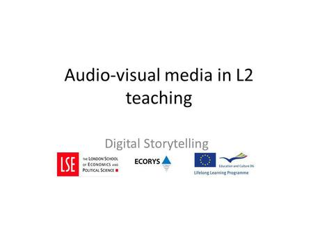 Audio-visual media in L2 teaching Digital Storytelling.