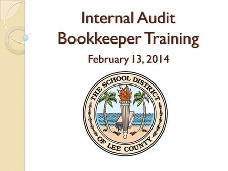 Internal Audit Bookkeeper Training February 13, 2014February 13, 2014.