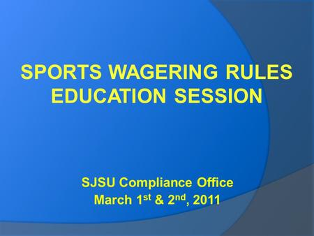SJSU Compliance Office March 1 st & 2 nd, 2011. 1. Which of the following groups are not prohibited from placing bets on NCAA sponsored sports? D. None.