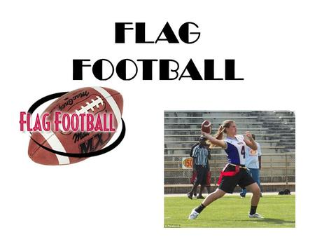FLAG FOOTBALL. History 1.American football as we know it originated in the late 1800s, developing from two English sports, soccer and rugby. 2.In 1876.