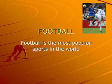 FOOTBALL Football is the most popular sports in the world.