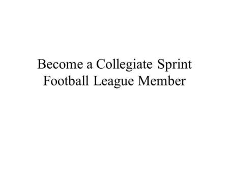 Become a Collegiate Sprint Football League Member.