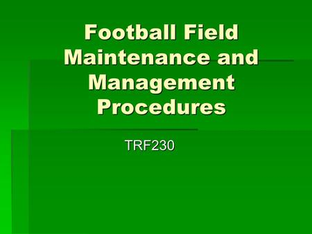 Football Field Maintenance and Management Procedures TRF230.