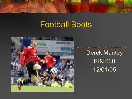Football Boots Derek Mantey KIN 630 12/01/05.