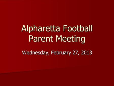 Alpharetta Football Parent Meeting Wednesday, February 27, 2013.