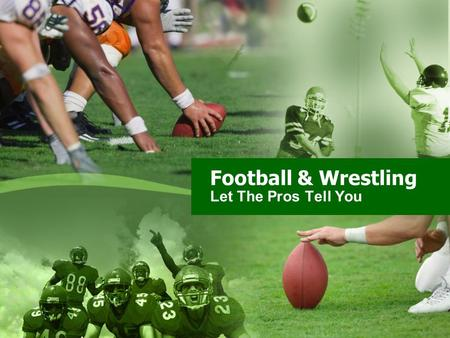 Football & Wrestling Let The Pros Tell You. Influence of Wrestling in the NFL 10 Hall of Fame Football Players 43 Multiple Pro-Bowlers 60 Individual State.