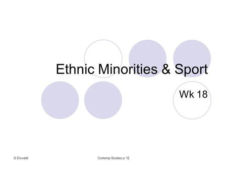 G DowdellContemp Studies yr 12 Ethnic Minorities & Sport Wk 18.