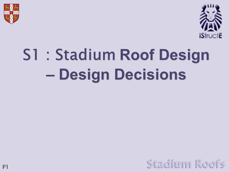 S1 : Stadium Roof Design – Design Decisions P1. What are the 6 biggest Stadiums in the UK? Capacity 1.Wembley90,000 2.Twickenham 82,000 3.Old Trafford.