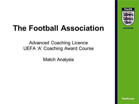 The Football Association Advanced Coaching Licence UEFA A Coaching Award Course Match Analysis.