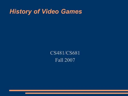 History of Video Games CS481/CS681 Fall 2007. Summary 1931 Pinball machine 1971, first commercial game introduced 2 game market crashes $10,000,000,000.