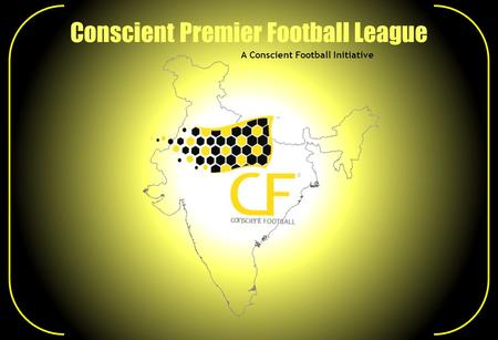 Conscient Premier Football League A Conscient Football Initiative.