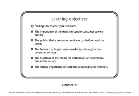 Chapter 11 Instructors Manual to support Contemporary Strategic Marketing, © Ross Brennan, Paul Baines and Paul Garneau 2003, published by Palgrave Macmillan.