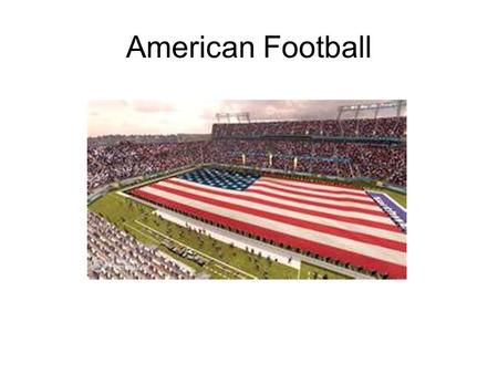 American Football. The Field, Time of Game, and Players.