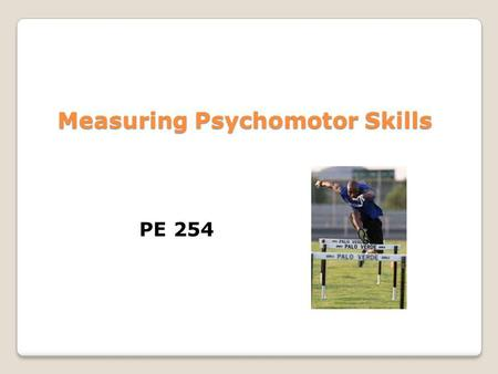 Measuring Psychomotor Skills PE 254. Psychomotor Domain emphasized in school settings includes: skill-related physical fitness development of movement.
