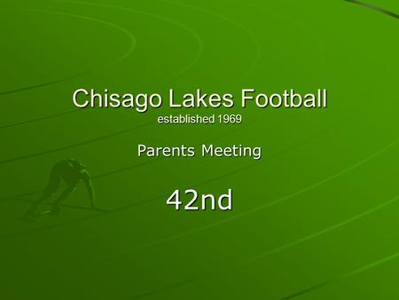 Chisago Lakes Football established 1969 Parents Meeting 42nd.