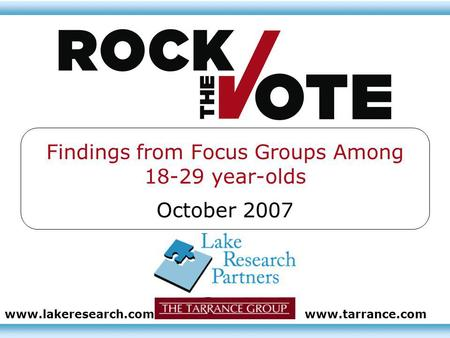 Findings from Focus Groups Among 18-29 year-olds October 2007 www.lakeresearch.comwww.tarrance.com.