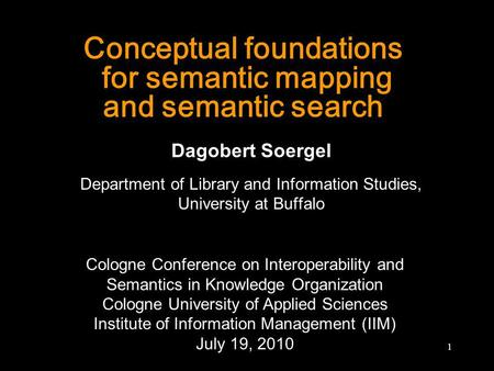 Conceptual foundations for semantic mapping and semantic search Dagobert Soergel Department of Library and Information Studies, University at Buffalo 1.