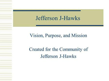 Jefferson J-Hawks Vision, Purpose, and Mission Created for the Community of Jefferson J-Hawks.