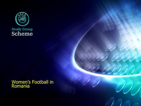Womens Football in Romania. UEFA Study Group Scheme Title Bullet Points Slide Image name & copyright Bullet 1 Bullet 2 Bullet 3 Bullet 4 I.Historic Highlights.