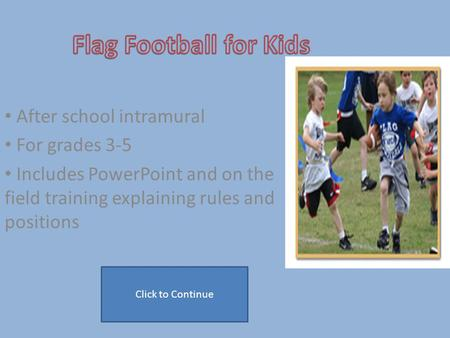 After school intramural For grades 3-5 Includes PowerPoint and on the field training explaining rules and positions Click to Continue.
